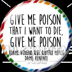 Dame veneno que quiero...