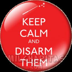 Keep Calm and disarm them