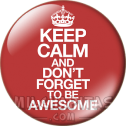 Keep Calm and dont forget...