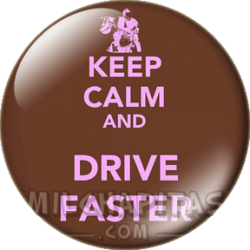 Keep Calm and drive faster