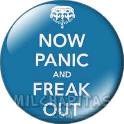 Keep Calm now panic and...